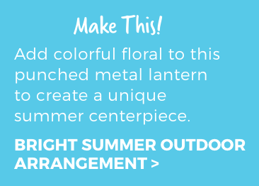 Make This! Add colorful floral to this punched metal lantern to create a unique summer centerpiece. Bright Summer Outdoor Arrangement