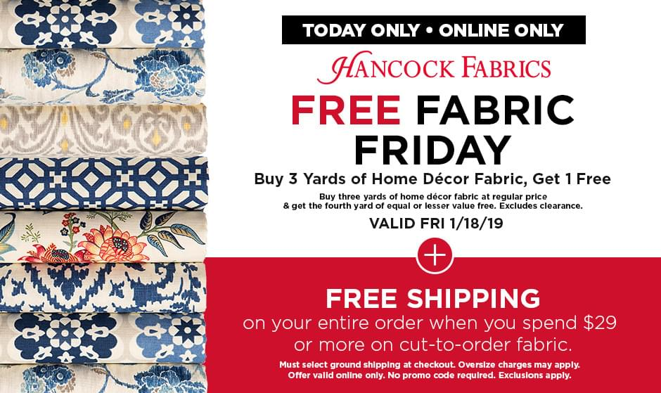 Valid Friday 1/18/19 and Online Only. buy 3 yards of Home Decor Fabric, Get 1 Free