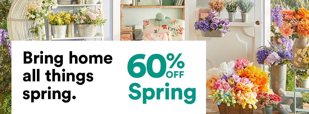 Bring home all things spring. 60% OFF Spring