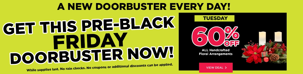 Pre-Black Friday Doorbusters: 60% OFF ALL Handcrafted Floral Arrangements