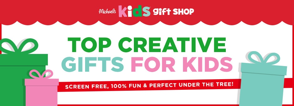 Michaels Kids Gift Shop: Top Creative Gifts for Kids. Screen free, 100% fun & perfect under the tree!
