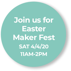 Join us for Easter Maker Fest, Sat 4/4/20, 11AM - 2PM