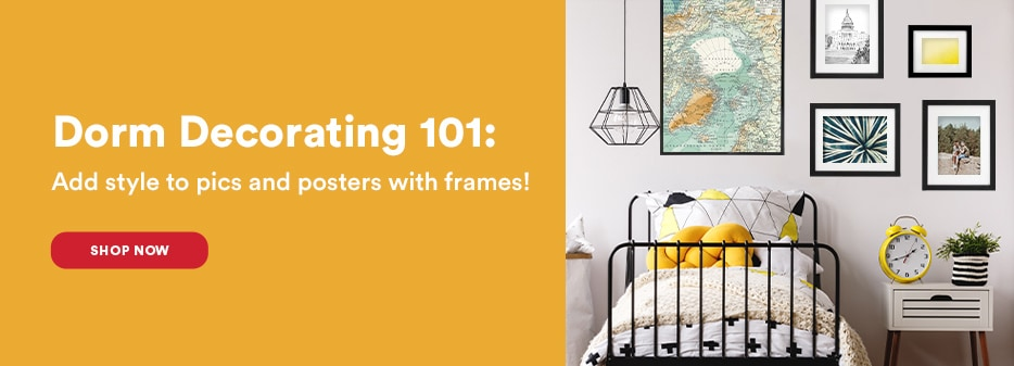 DORM DECORATING 101. Add style to pics and posters with frames!