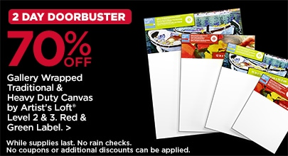 2 Day DoorBusters 70% OFF Gallery Wrapped Traditional & Heavy Duty Canvas by Artist's Loft® Level 2 & 3. Red & Green Label.