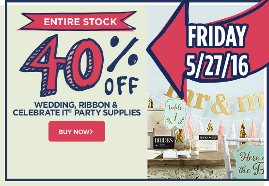40% Off Entire Stock Wedding, Ribbon & Celebrate It Party Supplies