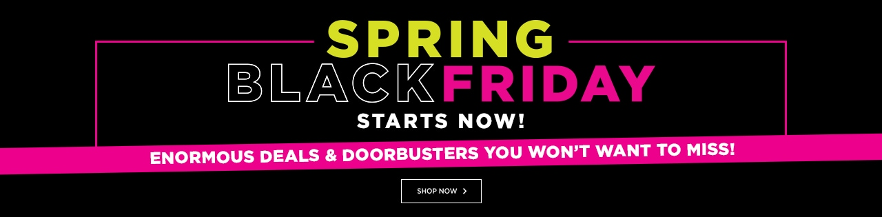 Spring Black Friday is Here!