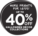 More Frights for Less! Up to 40% OFF Halloween décor collections