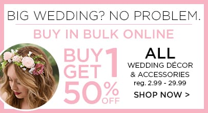 Buy 1 Get 1 50% Off All Wedding Decor and accessories