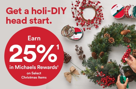 Get a holi-DIY head start. Earn 25% in Michaels Rewards on select Christmas items